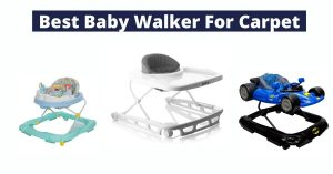 7 Best Baby Walkers For Carpet 2020 [Buyer's Guide]