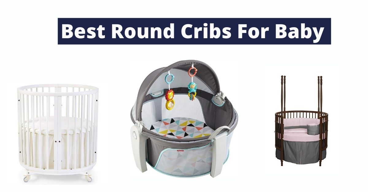 9 Best Round Cribs For Baby [Buyer's Guide]