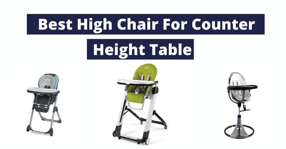 20 Best High Chair for Counter Height Table [Buyer's Guide]