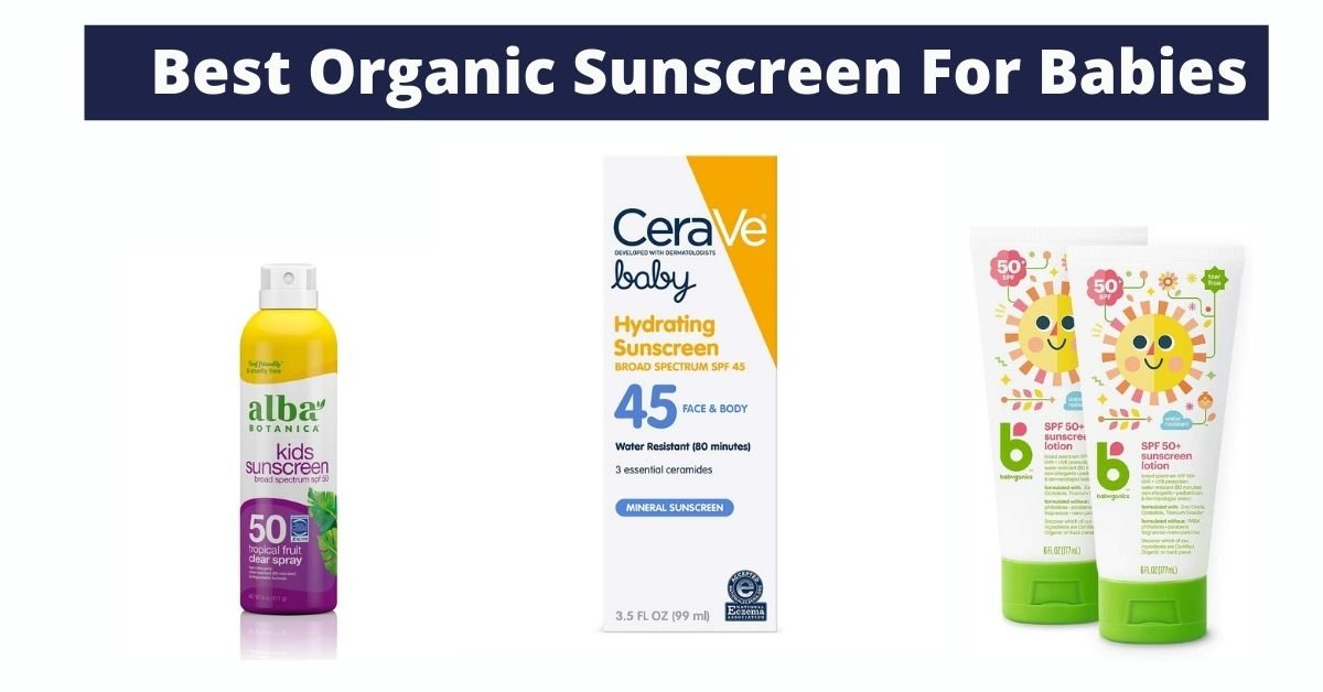 Top 21 Best Organic Sunscreen For Babies [Buyer's Guide]